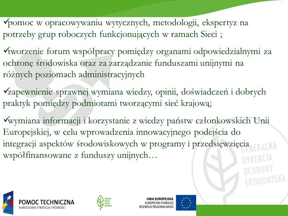 pomoc w opracowywaniu wytycznych, metodologii, ekspertyz na potrzeby grup roboczych funkcjonujących w ramach Sieci ; tworzenie forum współpracy pomiędzy organami odpowiedzialnymi za ochronę środowiska oraz za zarządzanie funduszami unijnymi na różnych poziomach administracyjnych zapewnienie sprawnej wymiana wiedzy, opinii, doświadczeń i dobrych praktyk pomiędzy podmiotami tworzącymi sieć krajową; wymiana informacji i korzystanie z wiedzy państw członkowskich Unii Europejskiej, w celu wprowadzenia innowacyjnego podejścia do integracji aspektów środowiskowych w programy i przedsięwzięcia współfinansowane z funduszy unijnych…
