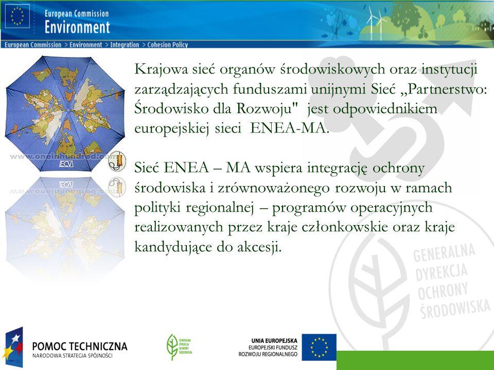 """Krajowa sieć organów środowiskowych oraz instytucji zarządzających funduszami unijnymi Sieć """"Partnerstwo: Środowisko dla Rozwoju jest odpowiednikiem europejskiej sieci ENEA-MA."""