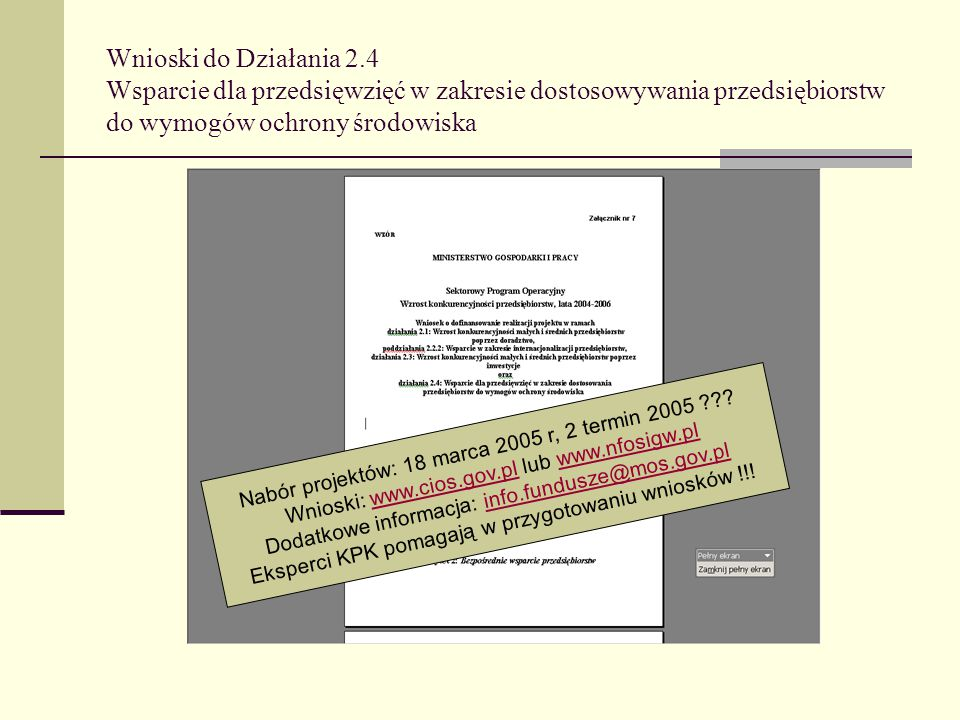 Wnioski do Działania 2.4 Wsparcie dla przedsięwzięć w zakresie dostosowywania przedsiębiorstw do wymogów ochrony środowiska Nabór projektów: 18 marca 2005 r, 2 termin 2005 ??.