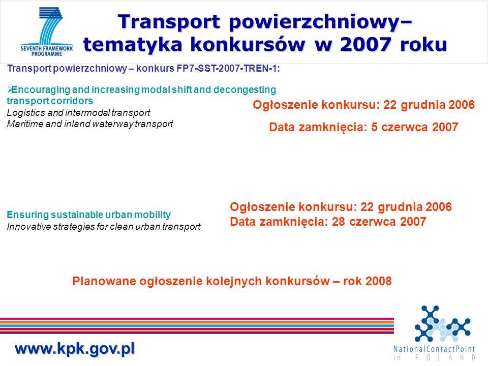 www.kpk.gov.pl Transport powierzchniowy– tematyka konkursów w 2007 roku Transport powierzchniowy – konkurs FP7-SST-2007-TREN-1:  Encouraging and incr