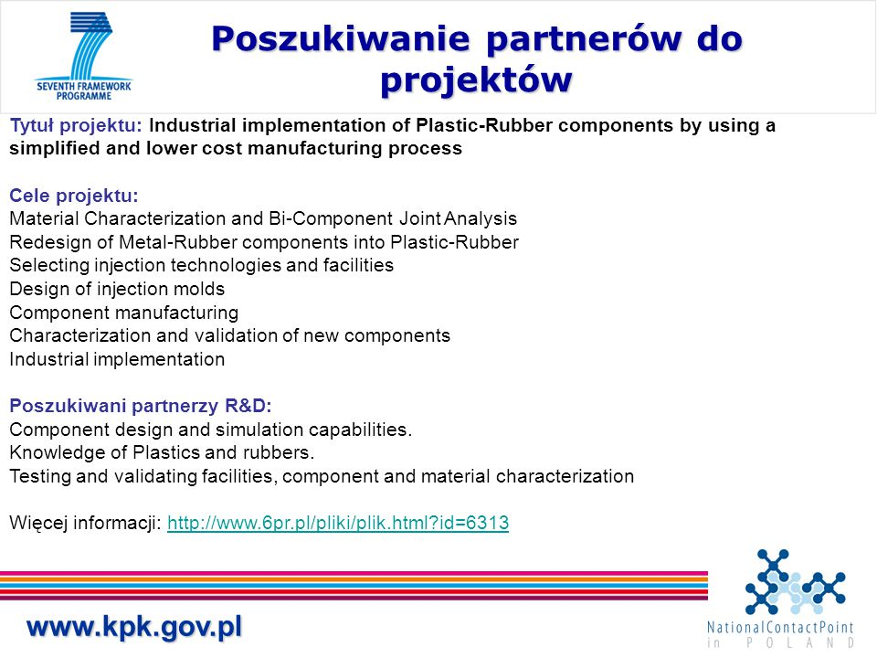 www.kpk.gov.pl Poszukiwanie partnerów do projektów Tytuł projektu: Industrial implementation of Plastic-Rubber components by using a simplified and lo