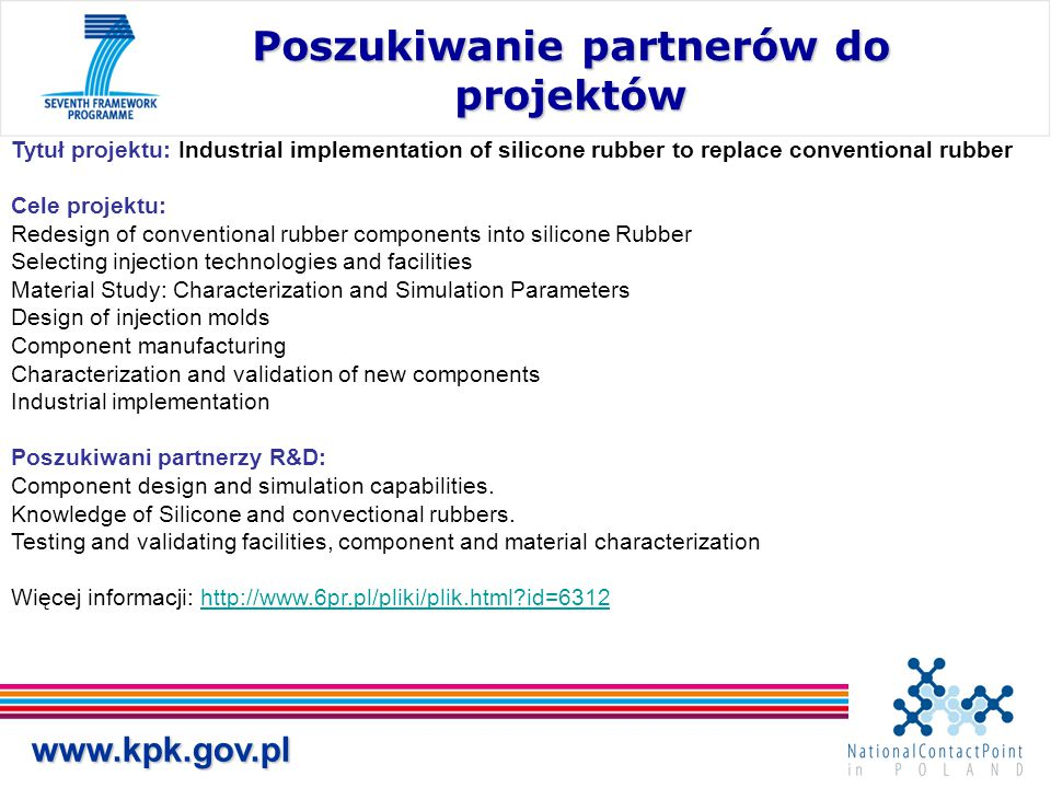 www.kpk.gov.pl Poszukiwanie partnerów do projektów Tytuł projektu: Industrial implementation of silicone rubber to replace conventional rubber Cele pr