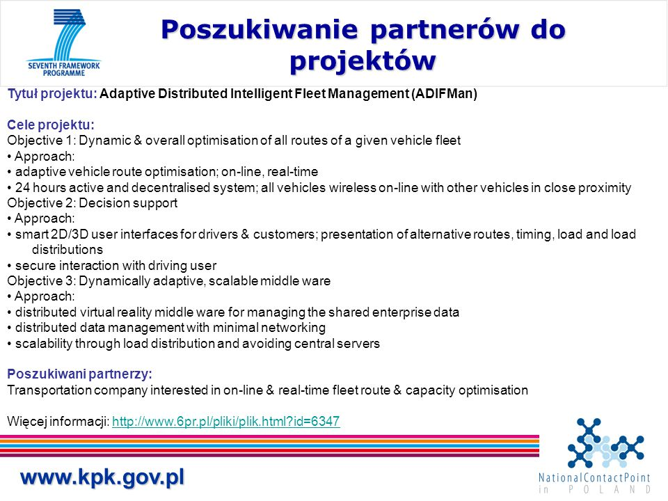 www.kpk.gov.pl Poszukiwanie partnerów do projektów Tytuł projektu: Adaptive Distributed Intelligent Fleet Management (ADIFMan) Cele projektu: Objectiv