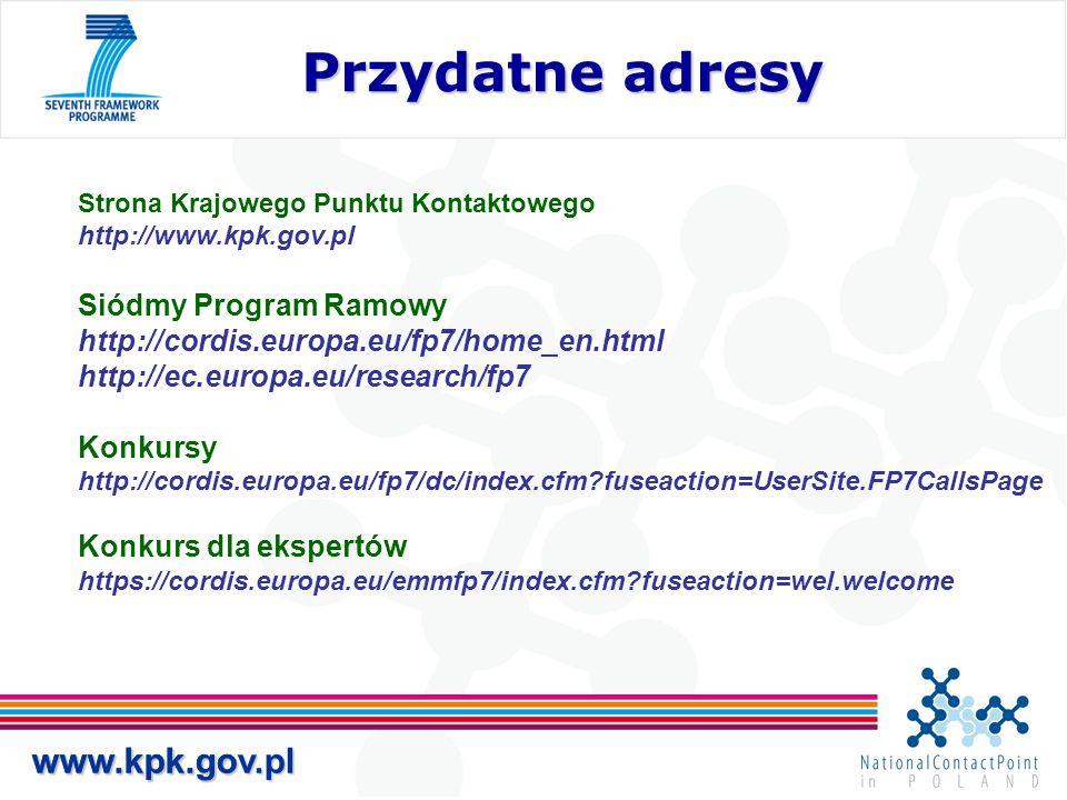 www.kpk.gov.pl Przydatne adresy Przydatne adresy www.kpk.gov.pl Strona Krajowego Punktu Kontaktowego http://www.kpk.gov.pl Siódmy Program Ramowy http: