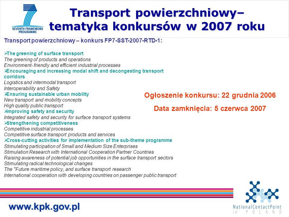 www.kpk.gov.pl Transport powierzchniowy– tematyka konkursów w 2007 roku Transport powierzchniowy – konkurs FP7-SST-2007-RTD-1:  The greening of surfa