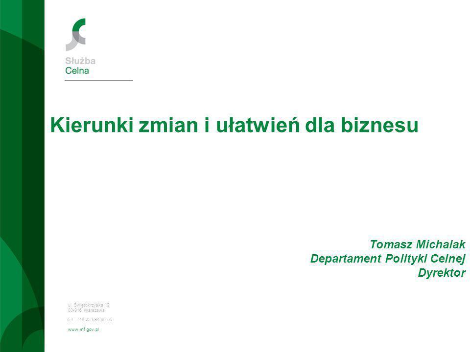 ul. Świętokrzyska 12 00-916 Warszawa tel.: +48 22 694 55 55 www.mf.gov.pl Kierunki zmian i ułatwień dla biznesu Tomasz Michalak Departament Polityki C