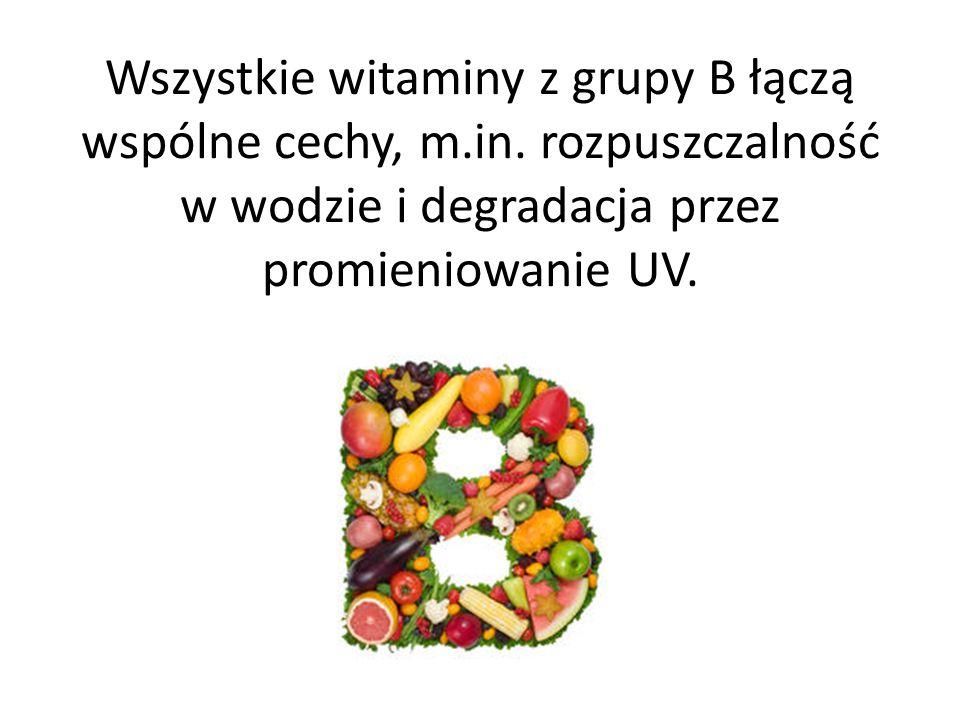 Wszystkie witaminy z grupy B łączą wspólne cechy, m.in. rozpuszczalność w wodzie i degradacja przez promieniowanie UV.
