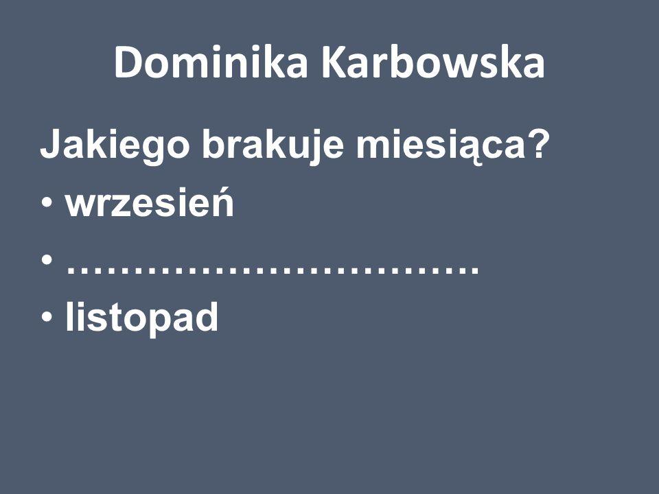 Dominika Karbowska Jakiego brakuje miesiąca? wrzesień …………………………. listopad
