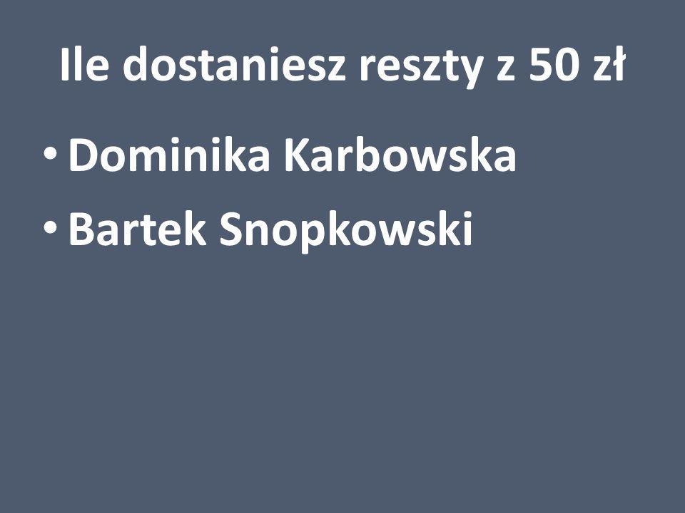Ile dostaniesz reszty z 50 zł Dominika Karbowska Bartek Snopkowski