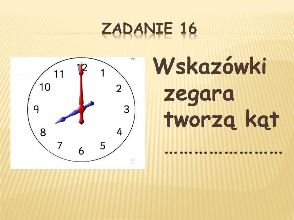 Wskazówki zegara tworzą kąt ……………………