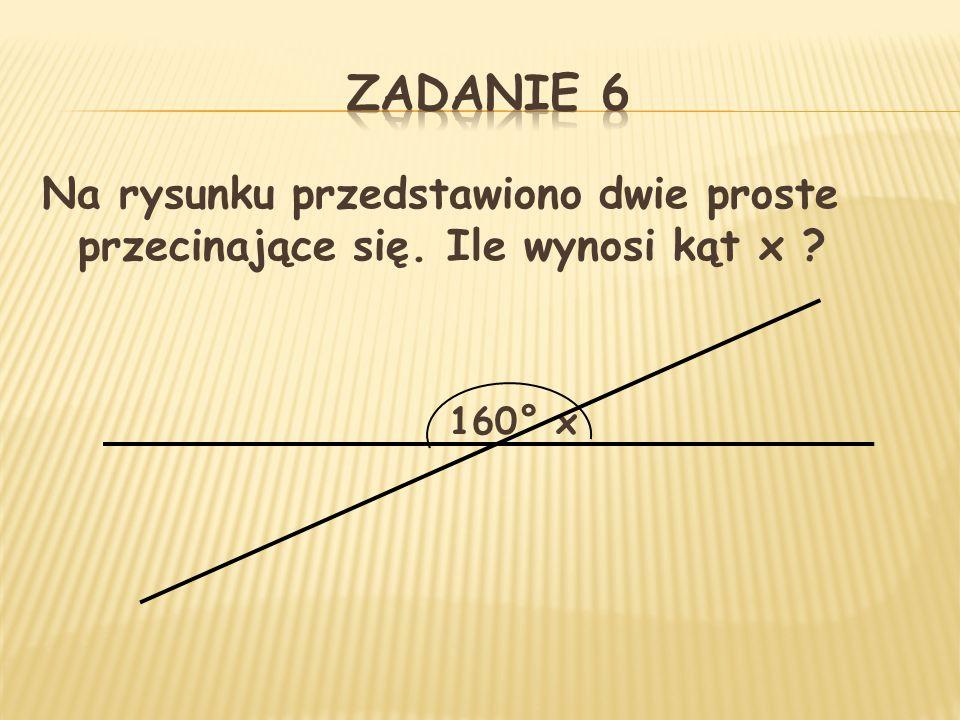 Na rysunku przedstawiono dwie proste przecinające się. Ile wynosi kąt x ? 160° x