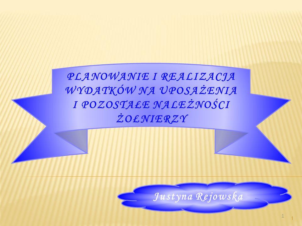 1 1 PLANOWANIE I REALIZACJA WYDATKÓW NA UPOSAŻENIA I POZOSTAŁE NALEŻNOŚCI ŻOŁNIERZY Justyna Rejowska