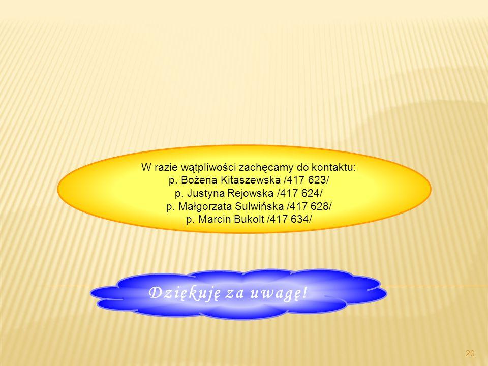 20 W razie wątpliwości zachęcamy do kontaktu: p.Bożena Kitaszewska /417 623/ p.