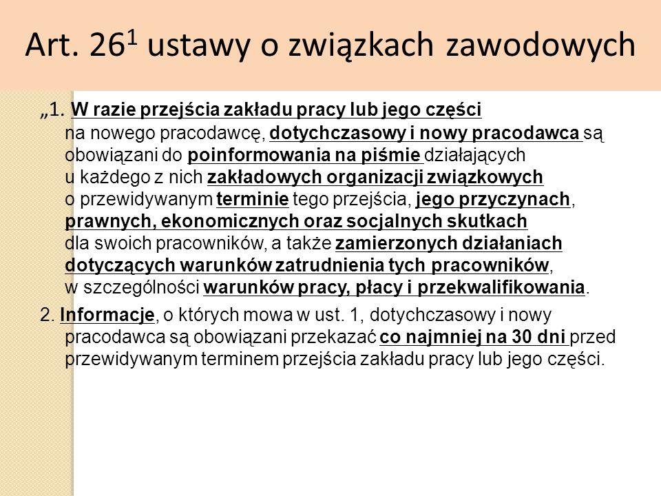 """Art. 26 1 ustawy o związkach zawodowych """"1. W razie przejścia zakładu pracy lub jego części na nowego pracodawcę, dotychczasowy i nowy pracodawca są o"""
