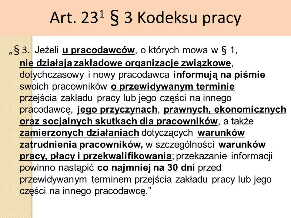 """Art. 23 1 § 3 Kodeksu pracy """"§ 3. Jeżeli u pracodawców, o których mowa w § 1, nie działają zakładowe organizacje związkowe, dotychczasowy i nowy praco"""