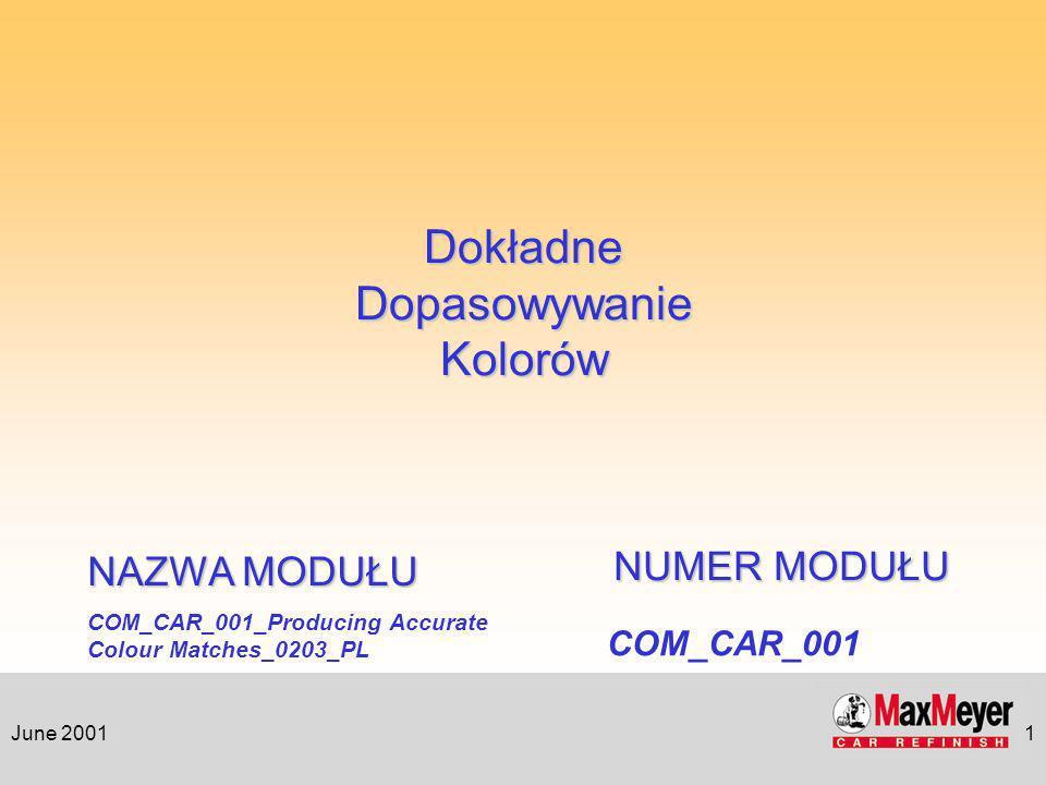 June 20011 COM_CAR_001_Producing Accurate Colour Matches_0203_PL NAZWA MODUŁU COM_CAR_001 NUMER MODUŁU Dokładne Dopasowywanie Kolorów
