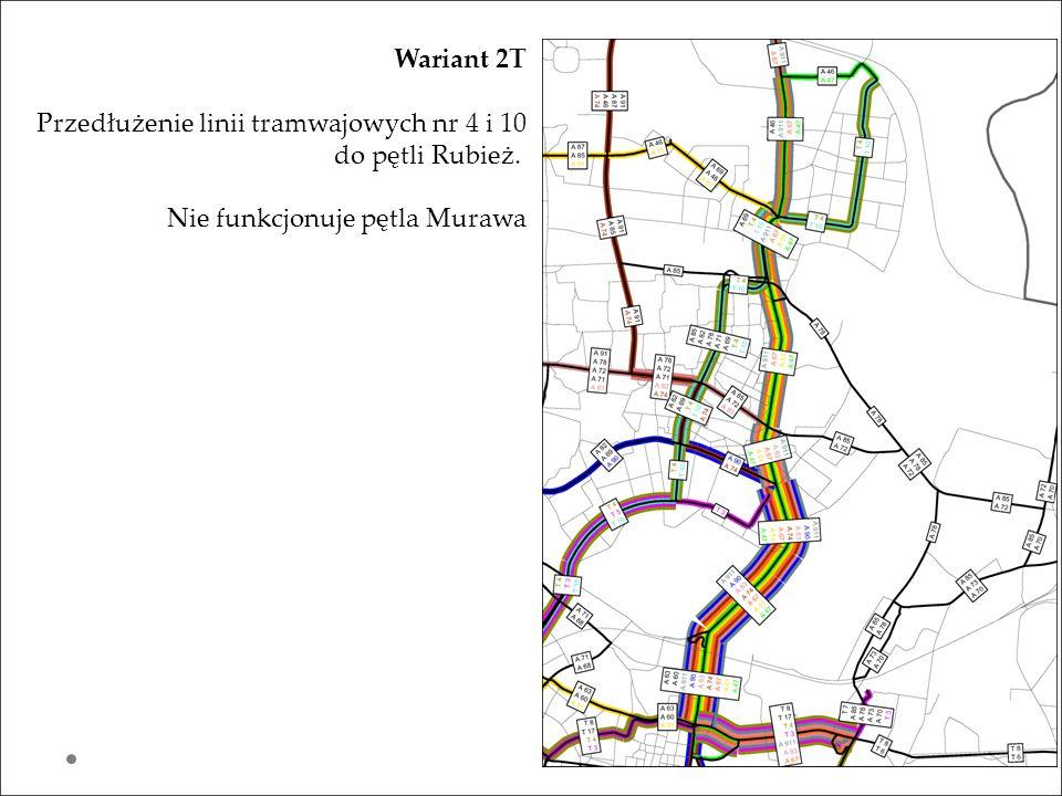 Wariant 2T Przedłużenie linii tramwajowych nr 4 i 10 do pętli Rubież. Nie funkcjonuje pętla Murawa