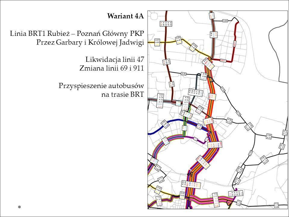Wariant 4A Linia BRT1 Rubież – Poznań Główny PKP Przez Garbary i Królowej Jadwigi Likwidacja linii 47 Zmiana linii 69 i 911 Przyspieszenie autobusów n