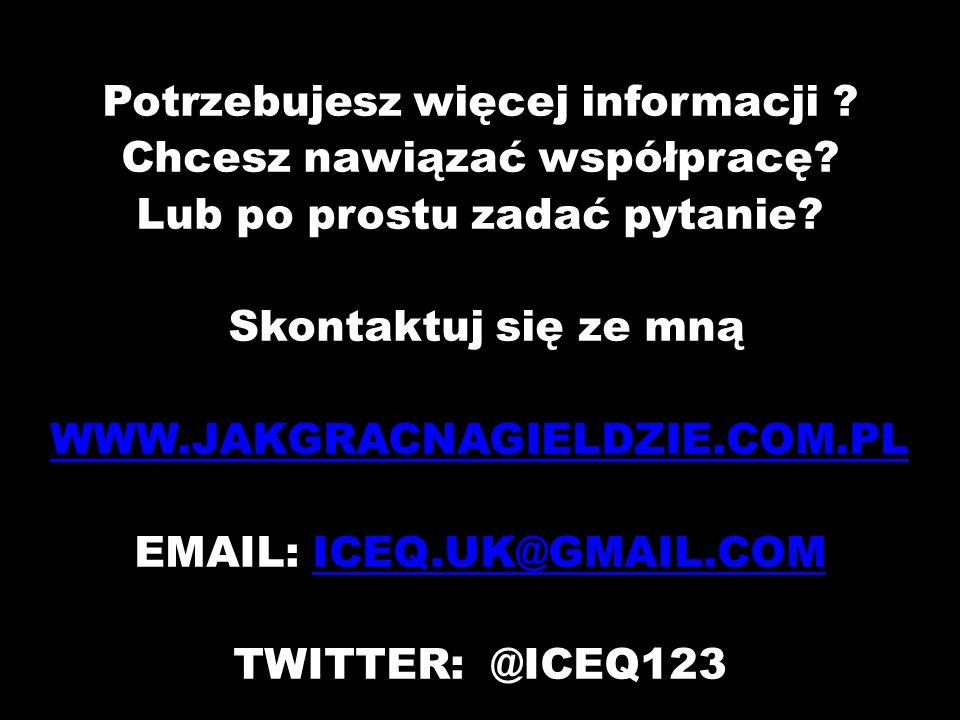 Potrzebujesz więcej informacji ? Chcesz nawiązać współpracę? Lub po prostu zadać pytanie? Skontaktuj się ze mną WWW.JAKGRACNAGIELDZIE.COM.PL EMAIL: IC