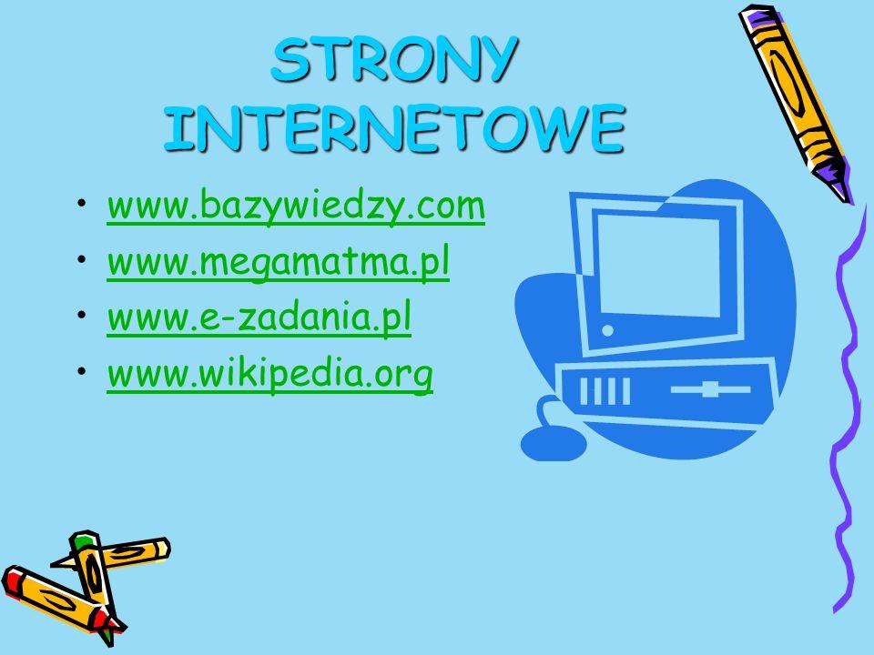 STRONY INTERNETOWE www.bazywiedzy.com www.megamatma.pl www.e-zadania.pl www.wikipedia.org