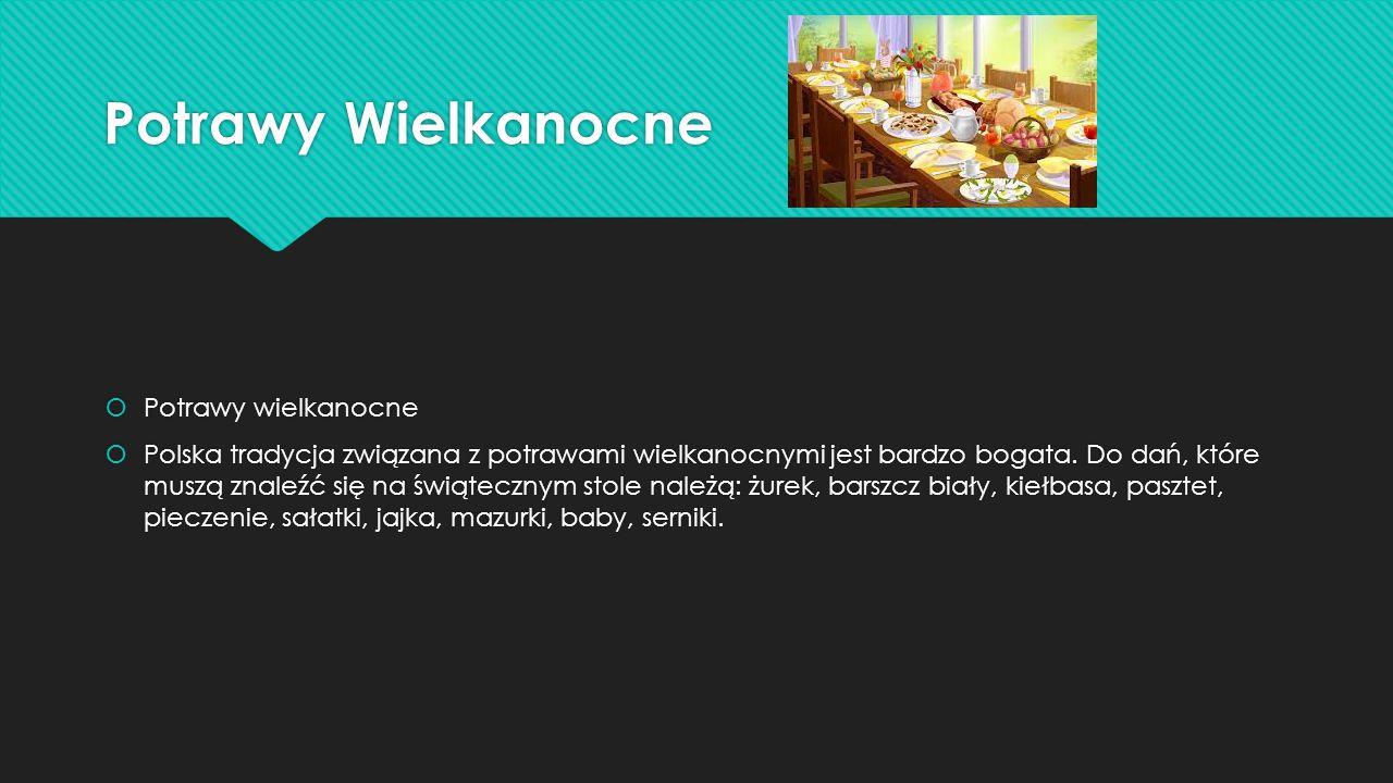 Potrawy Wielkanocne  Potrawy wielkanocne  Polska tradycja związana z potrawami wielkanocnymi jest bardzo bogata. Do dań, które muszą znaleźć się na