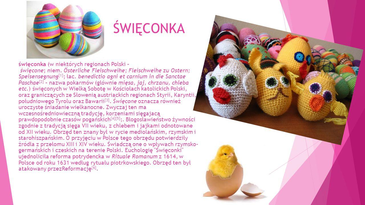 ŚWIĘCONKA święconka (w niektórych regionach Polski – święcone; niem. Österliche Fleischweihe; Fleischweihe zu Ostern; Speisensegnung [1] ; łac. benedi