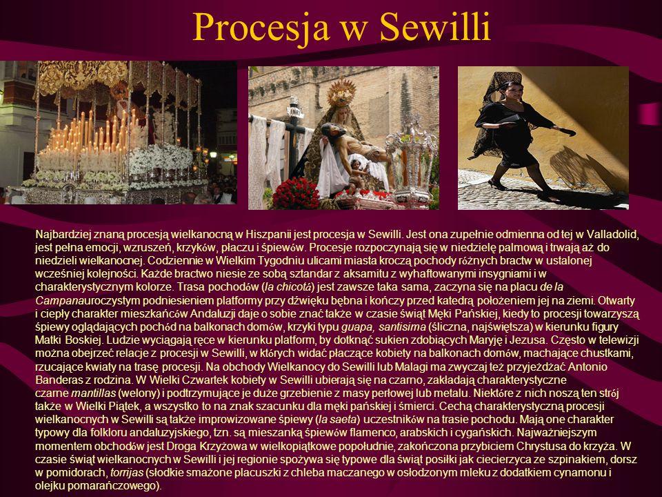 Procesja w Sewilli Najbardziej znaną procesją wielkanocną w Hiszpanii jest procesja w Sewilli. Jest ona zupełnie odmienna od tej w Valladolid, jest pe