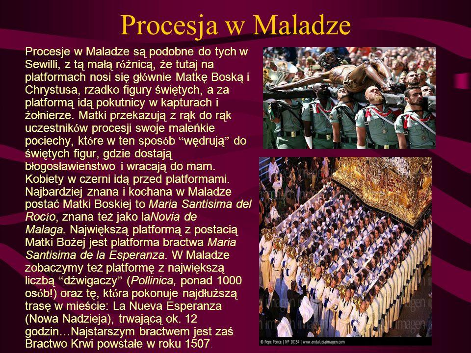 Procesja w Maladze Procesje w Maladze są podobne do tych w Sewilli, z tą małą r ó żnicą, że tutaj na platformach nosi się gł ó wnie Matkę Boską i Chry