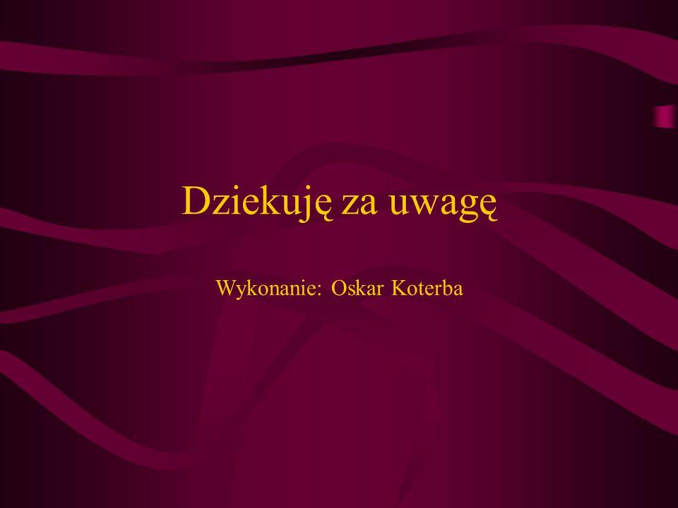 Dziekuję za uwagę Wykonanie: Oskar Koterba