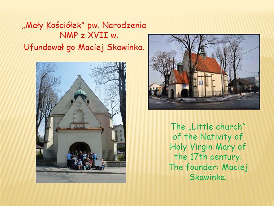 """""""Mały Kościółek"""" pw. Narodzenia NMP z XVII w. Ufundował go Maciej Skawinka. The """"Little church"""" of the Nativity of Holy Virgin Mary of the 17th centur"""