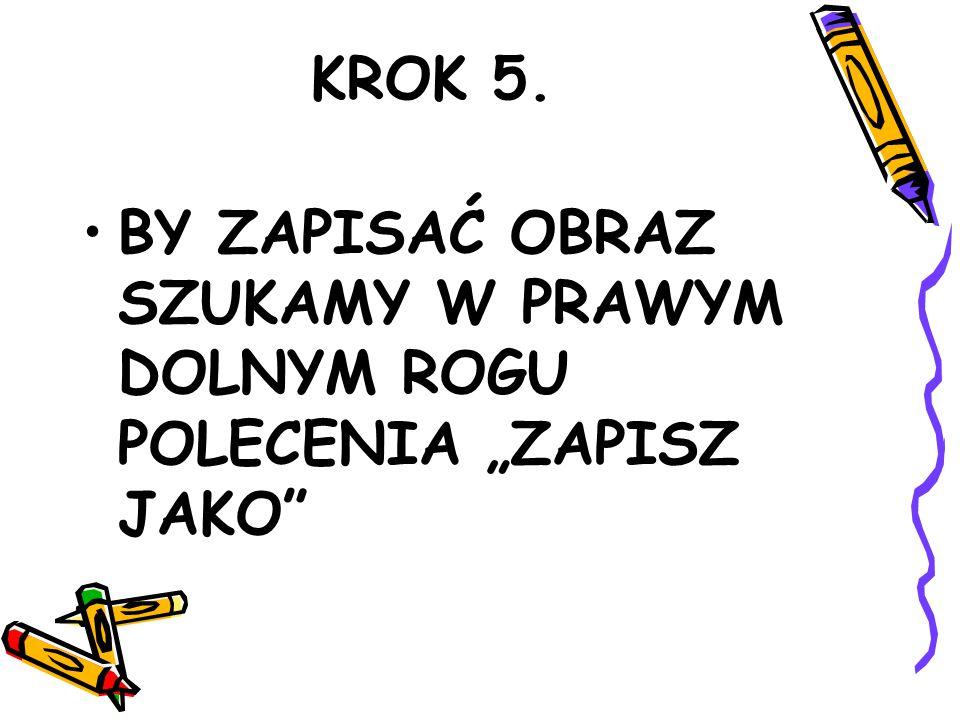 """KROK 5. BY ZAPISAĆ OBRAZ SZUKAMY W PRAWYM DOLNYM ROGU POLECENIA """"ZAPISZ JAKO"""""""