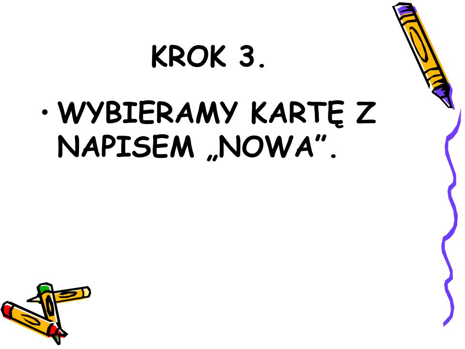 """KROK 3. WYBIERAMY KARTĘ Z NAPISEM """"NOWA""""."""