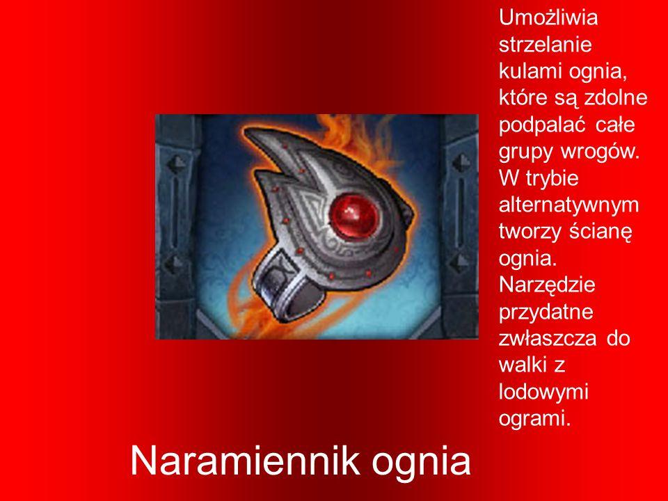Naramiennik ognia Umożliwia strzelanie kulami ognia, które są zdolne podpalać całe grupy wrogów. W trybie alternatywnym tworzy ścianę ognia. Narzędzie