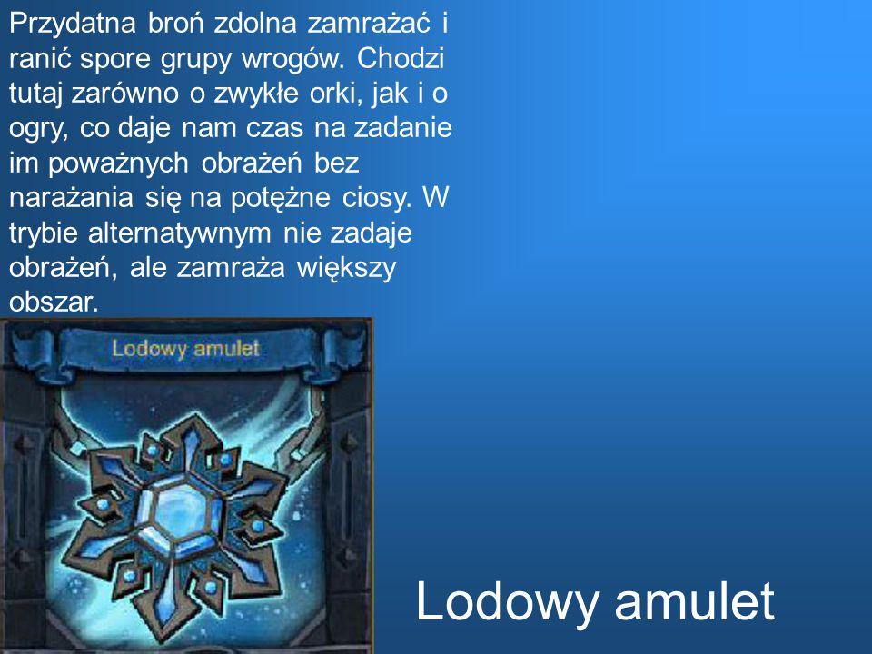 Lodowy amulet Przydatna broń zdolna zamrażać i ranić spore grupy wrogów. Chodzi tutaj zarówno o zwykłe orki, jak i o ogry, co daje nam czas na zadanie