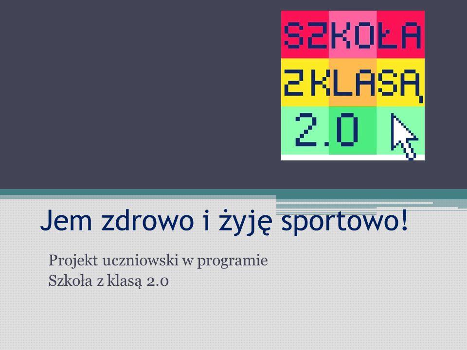 Jem zdrowo i żyję sportowo! Projekt uczniowski w programie Szkoła z klasą 2.0