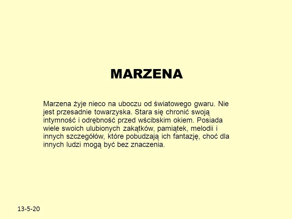 13-5-20 MARZENA Marzena żyje nieco na uboczu od światowego gwaru. Nie jest przesadnie towarzyska. Stara się chronić swoją intymność i odrębność przed