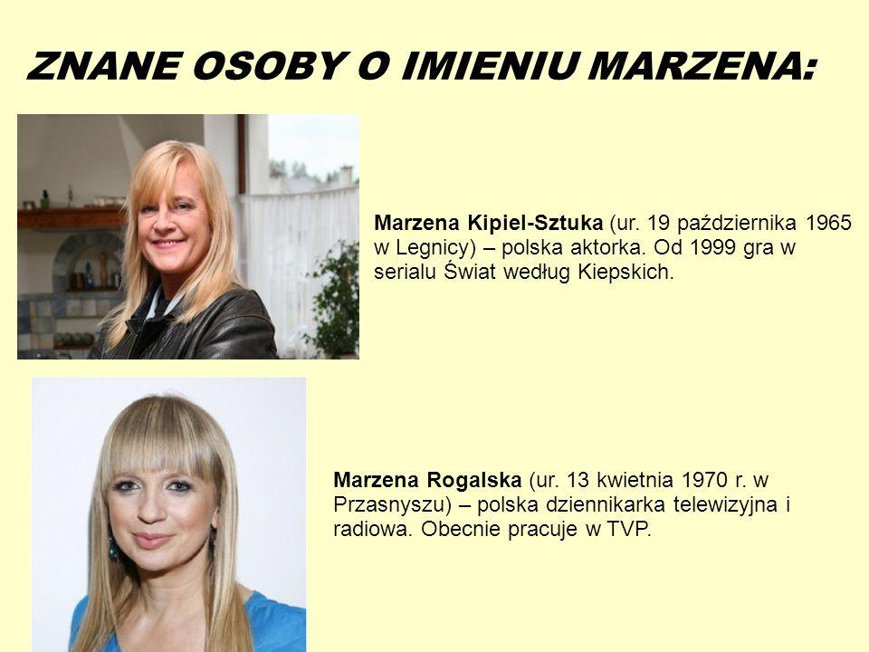 13-5-20 ZNANE OSOBY O IMIENIU MARZENA: Marzena Kipiel-Sztuka (ur. 19 października 1965 w Legnicy) – polska aktorka. Od 1999 gra w serialu Świat według