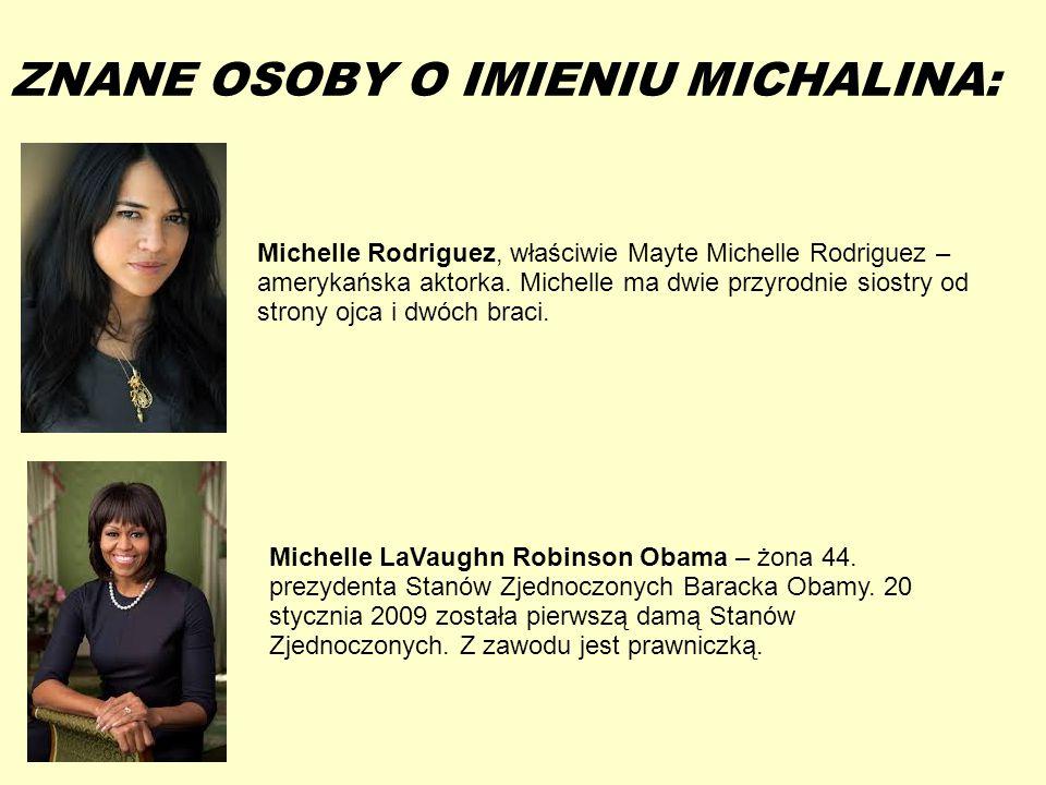 13-5-20 ZNANE OSOBY O IMIENIU MICHALINA: Michelle Rodriguez, właściwie Mayte Michelle Rodriguez – amerykańska aktorka. Michelle ma dwie przyrodnie sio
