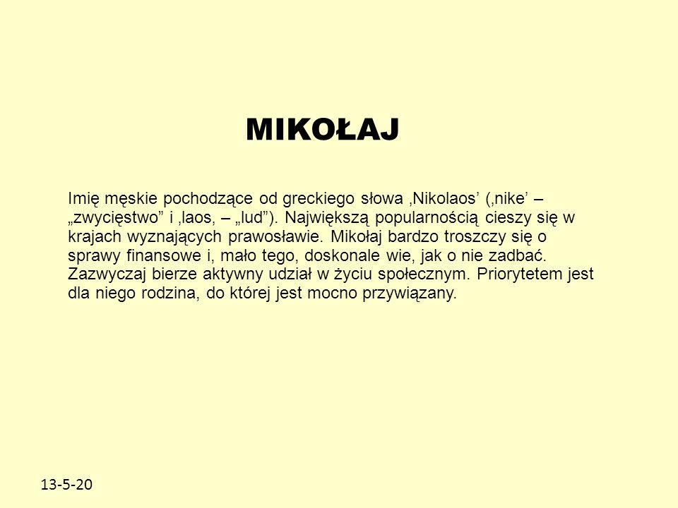 """13-5-20 MIKOŁAJ Imię męskie pochodzące od greckiego słowa 'Nikolaos' ('nike' – """"zwycięstwo"""" i 'laos' – """"lud""""). Największą popularnością cieszy się w k"""