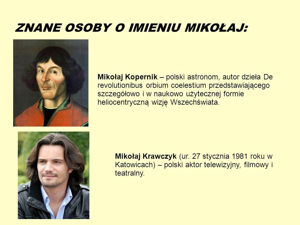 13-5-20 ZNANE OSOBY O IMIENIU MIKOŁAJ: Mikołaj Kopernik – polski astronom, autor dzieła De revolutionibus orbium coelestium przedstawiającego szczegół