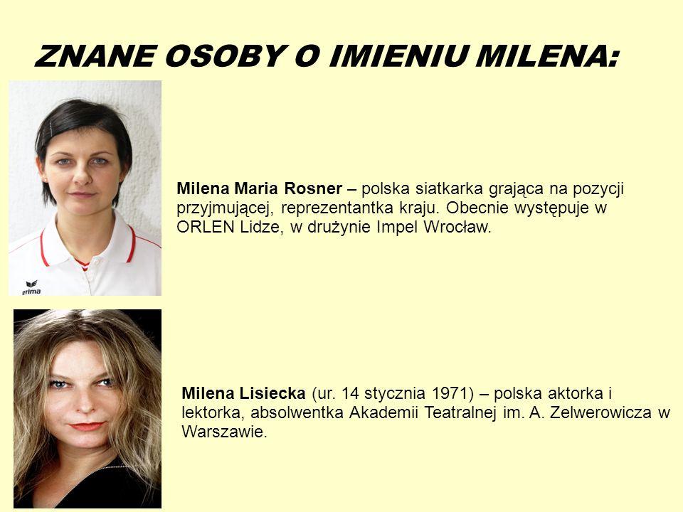 13-5-20 ZNANE OSOBY O IMIENIU MILENA: Milena Maria Rosner – polska siatkarka grająca na pozycji przyjmującej, reprezentantka kraju. Obecnie występuje