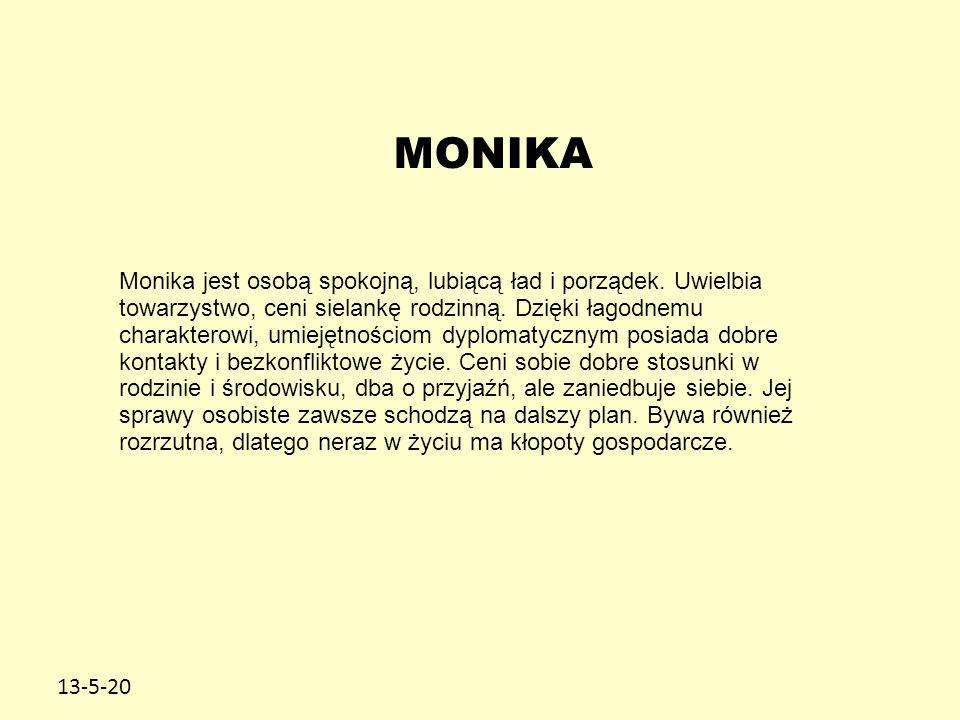 13-5-20 MONIKA Monika jest osobą spokojną, lubiącą ład i porządek. Uwielbia towarzystwo, ceni sielankę rodzinną. Dzięki łagodnemu charakterowi, umieję