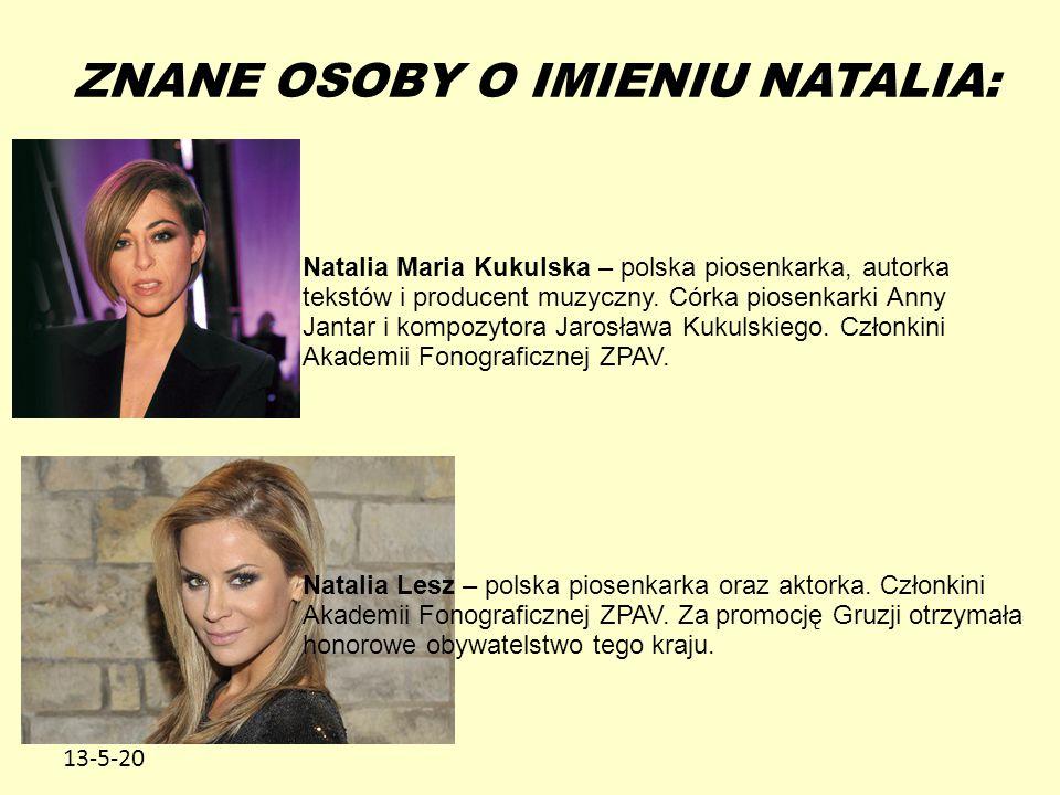 13-5-20 ZNANE OSOBY O IMIENIU NATALIA: Natalia Maria Kukulska – polska piosenkarka, autorka tekstów i producent muzyczny. Córka piosenkarki Anny Janta