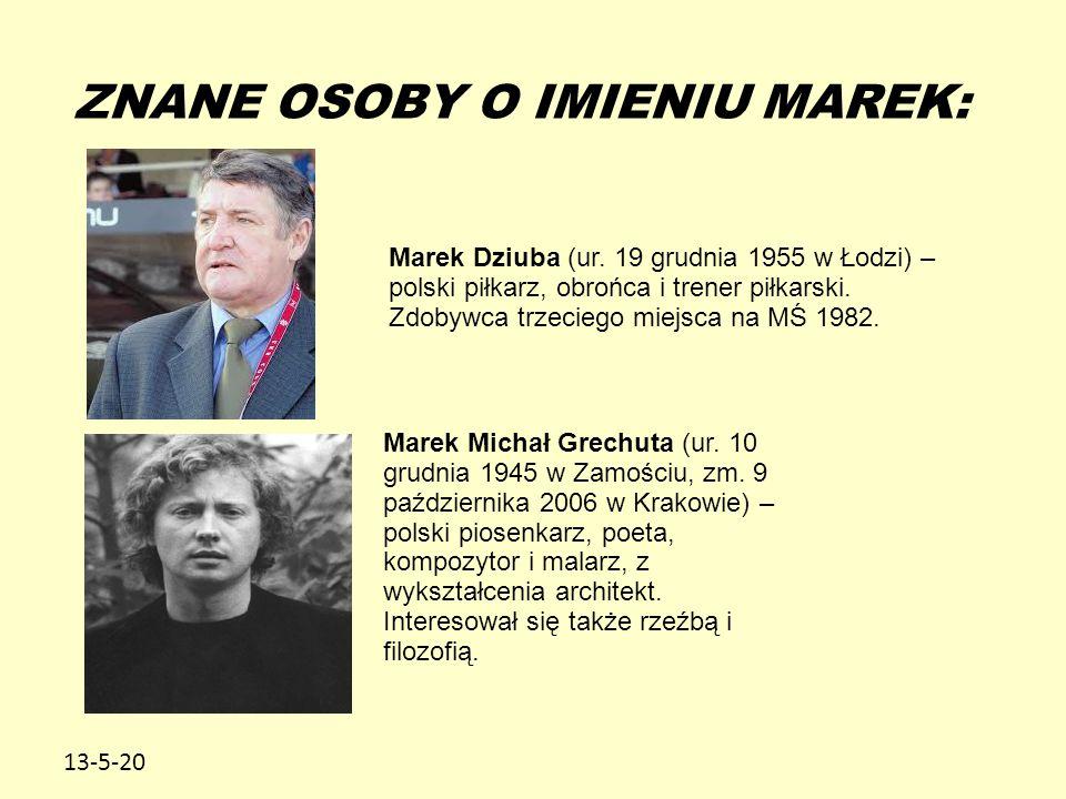 13-5-20 ZNANE OSOBY O IMIENIU MAREK: Marek Dziuba (ur. 19 grudnia 1955 w Łodzi) – polski piłkarz, obrońca i trener piłkarski. Zdobywca trzeciego miejs