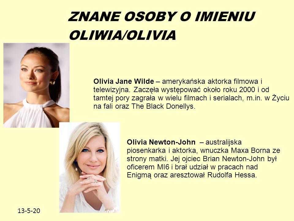 13-5-20 ZNANE OSOBY O IMIENIU OLIWIA/OLIVIA Olivia Jane Wilde – amerykańska aktorka filmowa i telewizyjna. Zaczęła występować około roku 2000 i od tam