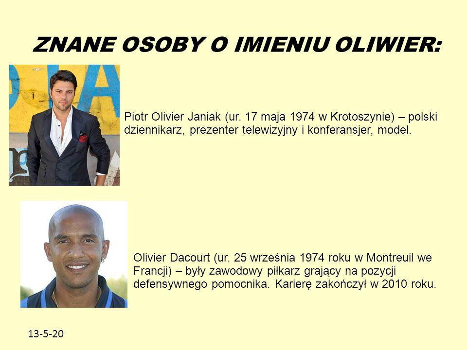 13-5-20 ZNANE OSOBY O IMIENIU OLIWIER: Piotr Olivier Janiak (ur. 17 maja 1974 w Krotoszynie) – polski dziennikarz, prezenter telewizyjny i konferansje