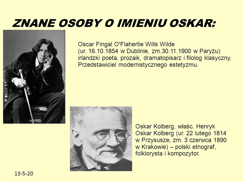 13-5-20 ZNANE OSOBY O IMIENIU OSKAR: Oscar Fingal O'Flahertie Wills Wilde (ur. 16.10.1854 w Dublinie, zm.30.11.1900 w Paryżu) irlandzki poeta, prozaik