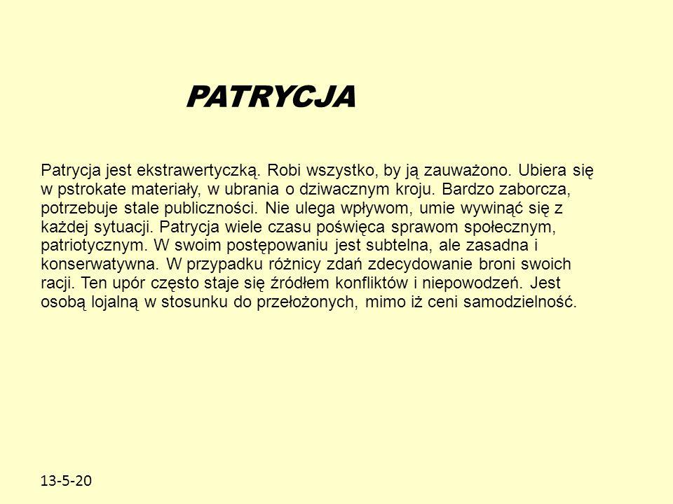 13-5-20 PATRYCJA Patrycja jest ekstrawertyczką. Robi wszystko, by ją zauważono. Ubiera się w pstrokate materiały, w ubrania o dziwacznym kroju. Bardzo