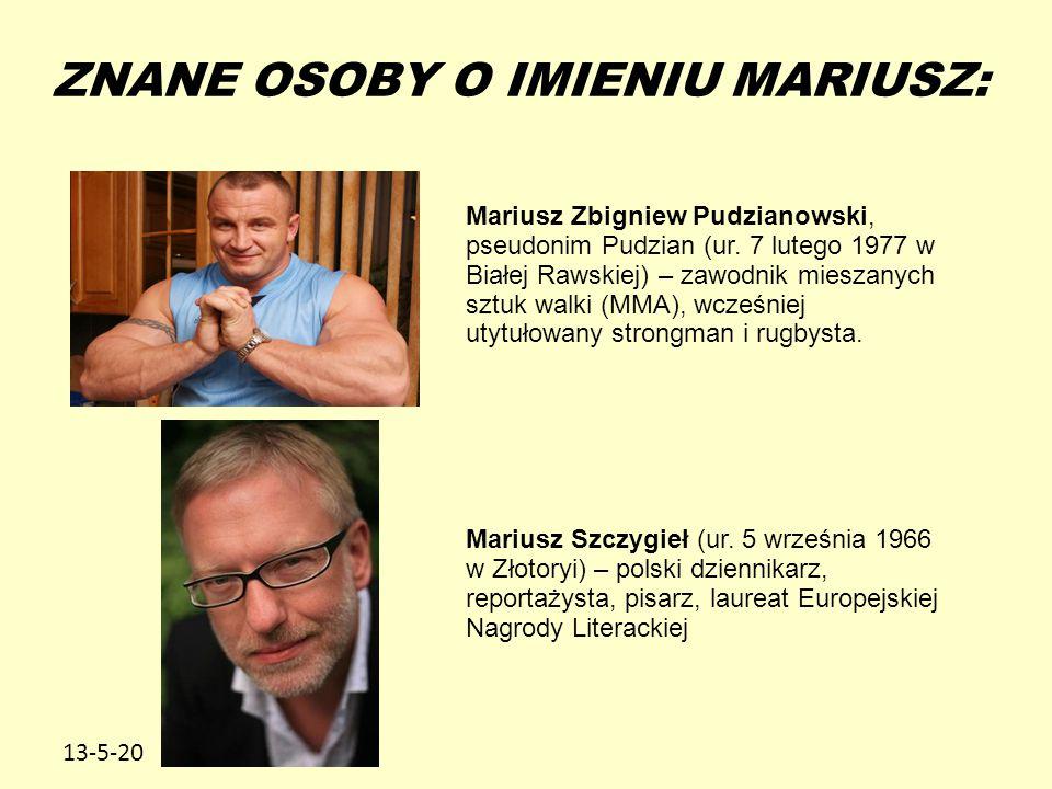 13-5-20 ZNANE OSOBY O IMIENIU MARIUSZ: Mariusz Zbigniew Pudzianowski, pseudonim Pudzian (ur. 7 lutego 1977 w Białej Rawskiej) – zawodnik mieszanych sz
