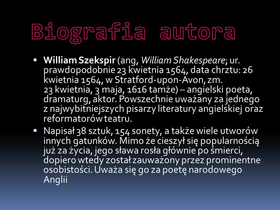  William Szekspir (ang, William Shakespeare; ur. prawdopodobnie 23 kwietnia 1564, data chrztu: 26 kwietnia 1564, w Stratford-upon-Avon, zm. 23 kwietn